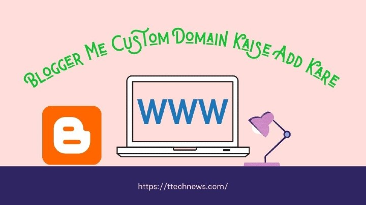 Blogger Me Custom Domain Kaise Add Kare